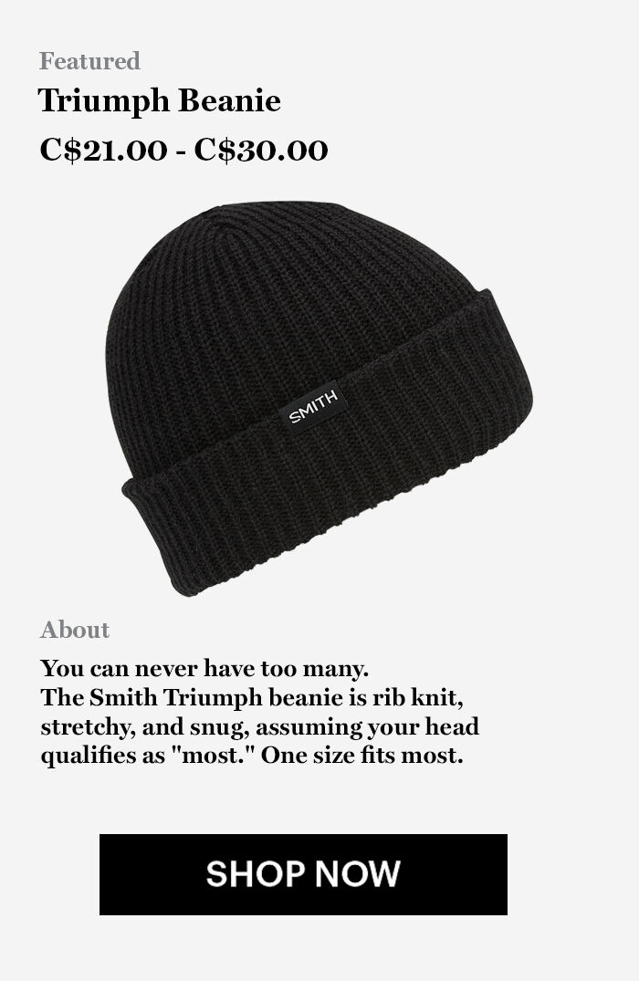 """Triumph Beanie - C$21 - C$30 - You can never have too many. The Smith Triumph beanie is rib knit,  stretchy, and snug, assuming your head  qualifies as """"most."""" One size fits most. SHOP NOQ"""